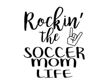 Rockin' the Soccer Mom Life : svg dxf pdf jpeg png ALL VECTOR