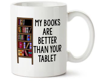 Coffee Mug, My Books Are Better Than Your Tablet, Librarian Mug, Custom Mug, Book Gifts, Reader, I Love To Read, Gifts for librarian