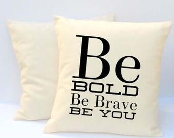 Throw Pillow - Home Decor, Housewarming Gift, Cushion Cover, Throw Pillow, Pillow Cover, Be Bold Be Brave