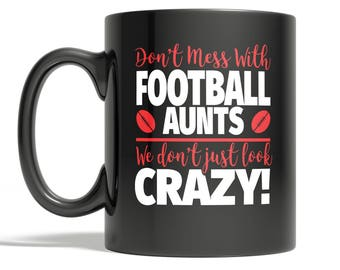 Crazy Football Aunt 11oz Coffee Mug - Don't Mess With Football Aunts