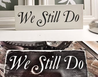 We Still Do / rustic / wooden sign / anniversary   / Shabby chic / farmhouse