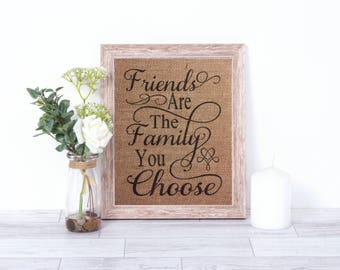 Friends Are The Family You Choose Burlap Print – Home Décor – Wall Decor