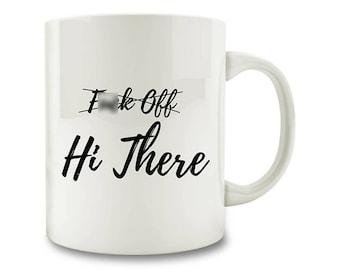 Swear Mug Hi There F*ck Off Coffee Mug (W51)