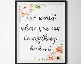 In a world where you can be anything Motivational Wall Home Art Decor Art Watercolor Art Calligraphy Print Encouraging Quote