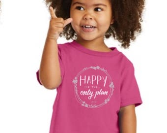 Happy Is The Only Plan Toddler Crew Pink Unisex Silk Screen T-Shirt