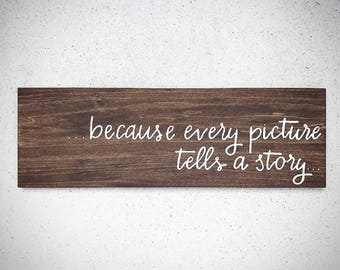 Custom Wood Sign - Because Every Picture Tells A Story - Gallery Wall Sign - 30x7.5 Handlettered Plank - Custom Wood Signs - Wood Sign Shop