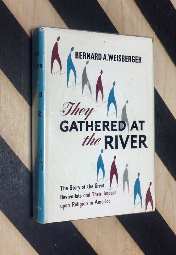 They Gathered at the River by Bernard Weisberger (1958) hardcover book