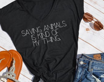 Savings Animals Is Kind of my Thing Tshirt- animal lover shirt- Animal rescue- dog lover- cat lover- foster dog mom