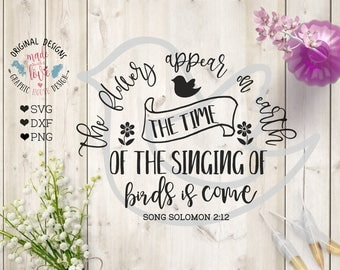 Bible SVG Design, Spring svg file, The Flowers appear on earth, the time of the singing of birds is come Cut File in SVG, dxf, png,