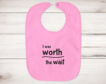 I Was Worth The Wait Baby Bib