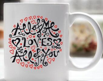 All of Me Loves All of You Coffee Mug, Sweetest Day, Love Coffee Mug