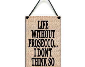 Handmade Life Without Prosecco Gift Home Sign/Plaque 402