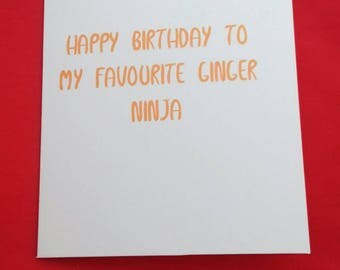 Happy Birthday To My Favourite Ginger Ninja Card, Ginger Jokes, Card For Ginge, Ninja Jokes, Adult Humour Card, Cards For Mates, Friend Card