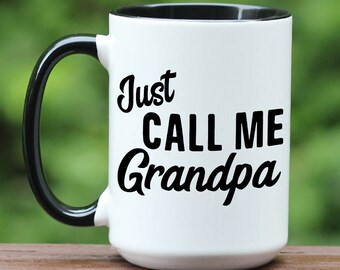 Just Call Me Grandpa coffee mug, Grandpa coffee cup, New Grandpa Mug, Pregnancy reveal, Father's Day mug, Personalized Grandpa Mug, Custom
