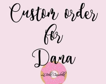 Custom order for Dana