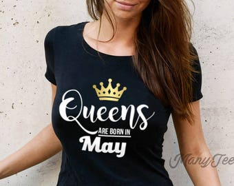 Queens are born in may queens are born in may shirts queens are born in may shirt may girls t shirt may birthday gifts may birthday shirt