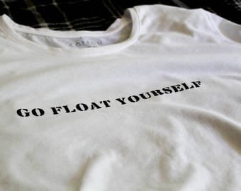 Go Float Yourself - The 100 Text Shirt