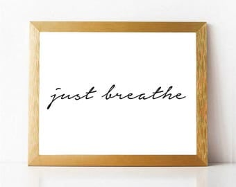 Just Breathe Print PRINTABLE   Just Breathe Quote Print INSTANT DOWNLOAD   Inspirational Prints Motivational Quotes Printable 5x7 8x10 11x14