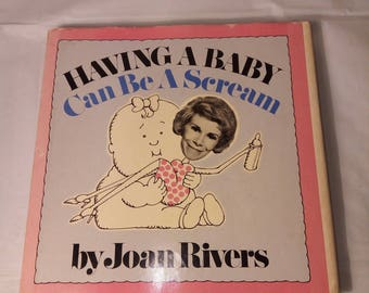 Having A Baby Can Be A Scream Hardcover – 1974 by Joan Rivers