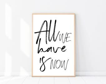 All We Have Is NOW PRINT, Typography Print, Motivational Print, Scandinavian Print, Wall Art, Inspirational Quote, Black And White