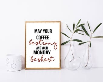May Your Coffee Be Strong & Your Monday Be short Printable Quote, Funny Quote, Digital Art, Inspirational Quotes, Motivational, Coffee Quote