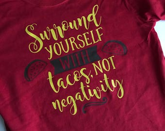 Surround Yourself With Tacos, Not Negativity