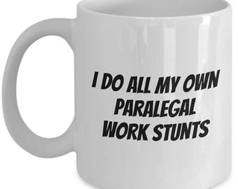 Funny Paralegal Gift - Paralegal Coffee Mug - I Do All My Own Paralegal Work Stunts - Paralegals Present idea