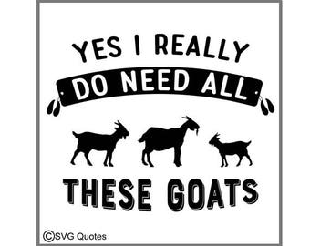 SVG Cutting File Yes I need all these goats DXF EPS Cutting File For Cricut Explore, Silhouette & More. Instant Download. Sticker Vinyl