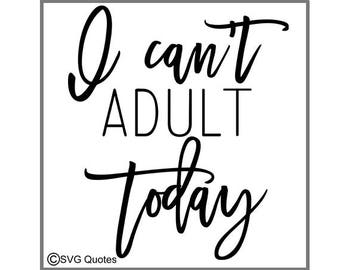 I Can't Adult Today SVG DXF EPS Cutting File For Cricut Explore, Silhouette&More.Instant Download. Personal and Commercial Use..Printable