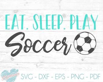Eat Sleep Play Soccer svg, dxf, cricut, cameo, cut file, Soccer svg, soccer player svg, kids room quote, baby svg, soccer dxf, soccer mom