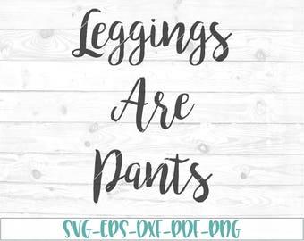 Leggings are pants svg, eps, dxf, png, cricut or cameo, scan N cut, leggings svg, momlife svg, funny svg, leggings are pants