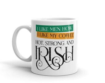I like my men how i like my coffe hot strong and irish leprechaun st patrick's day Mug