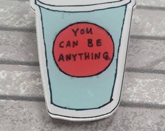 You Can be Anything pinback button/ badge