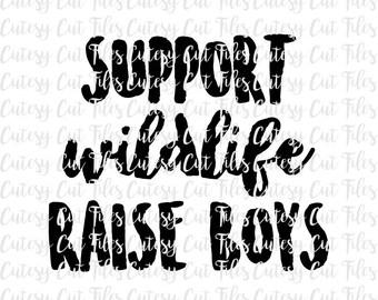 Support wildlife raise boys SVG - Boy mom shirt - Boy mom SVG - Boy graphic tee - Toddler graphic tee - Funny boy mom shirt