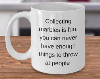 Marble Collector Mug - Marble Collecting Gift - Collectible Marbles Cup - Collecting Marbles is Fun Funny Coffee Cup Ceramic Tea Cup