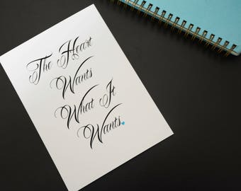 "5x7' Home Decor Print - ""The heart wants what it wants."""