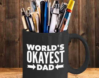 Worlds Okayest Dad, Gift for Dad, Gift for Dad from Son, Gift for Dad from Daughter, Mug for Dad, Coffee Mug for Dad, Gift for Dad from Kids