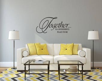 Together...is a wonderful place to be Home and Family Vinyl Wall Decal