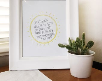 Everything Will Be So Good- Printable