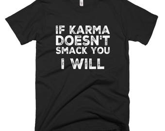 If Karma Doesn't Smack You I Will Funny T-shirt