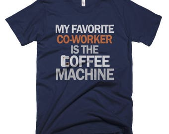 My Favorite Co-Worker Is The Coffee Machine T-shirt
