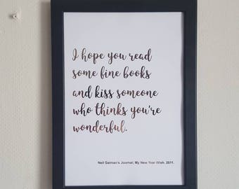 Neil Gaiman quote, rose gold foil. I hope you read some fine books and kiss somebody who thinks you are wonderful!Perfect for readers.