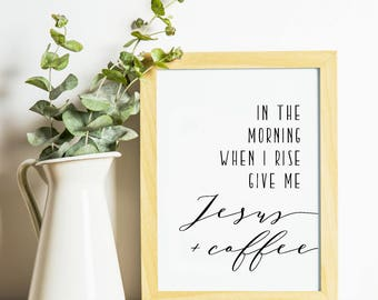 """In the Morning When I Rise Give Me Jesus and Coffee Print, Christian Quote - 8"""" x 10"""" Printable Art Piece - Black & White"""