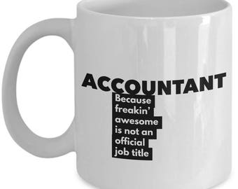 Accountant because freakin' awesome is not an official job title - Unique Gift Coffee Mug