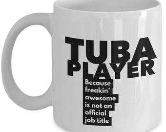 Tuba Player because freakin' awesome is not an official job title - Unique Gift Coffee Mug