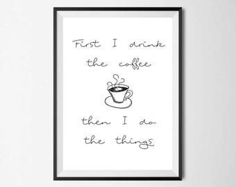 First I Drink The Coffee Then I Do The Things Wall Print - Wall Art, Home Decor, Kitchen Print, Coffee Print