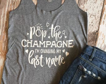 Pop The Champagne Im Changing My Last Name Ladies Tank