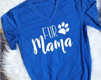 Fur Mama Shirt - Fur Mama T Shirt - Fur Mama Tshirt - Fur Mom Shirt - Fur Momma Shirt - Dog Mom Shirt - Dog Mama Shirt - Dog Mama Tshirt