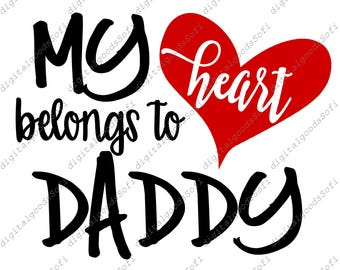 My Heart Belongs to Daddy svg - SVG Files - PNG Files - My Heart Belongs to Daddy Clipart - Original Design - Original Gift - Svg for Cricut