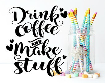 Drink Coffee and Make Stuff SVG // Coffee Cut File // Coffee Digital File